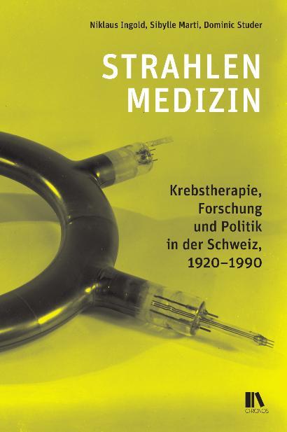 Strahlenmedizin. Krebstherapie, Forschung und Politik in der Schweiz, 1920-1990