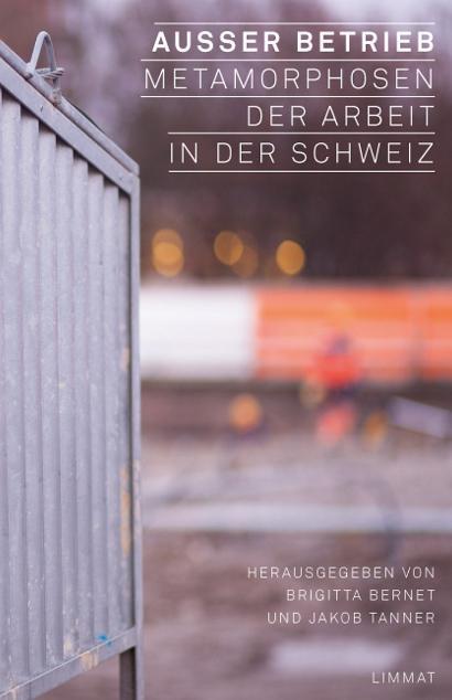 Ausser Betrieb. Metamorphosen der Arbeit in der Schweiz