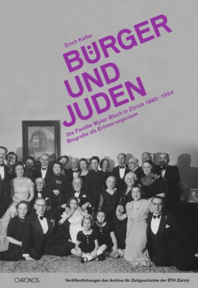 Bürger und Juden. Die Familie Wyler-Bloch in Zürich 1880-1954. Biografie als Erinnerungsraum
